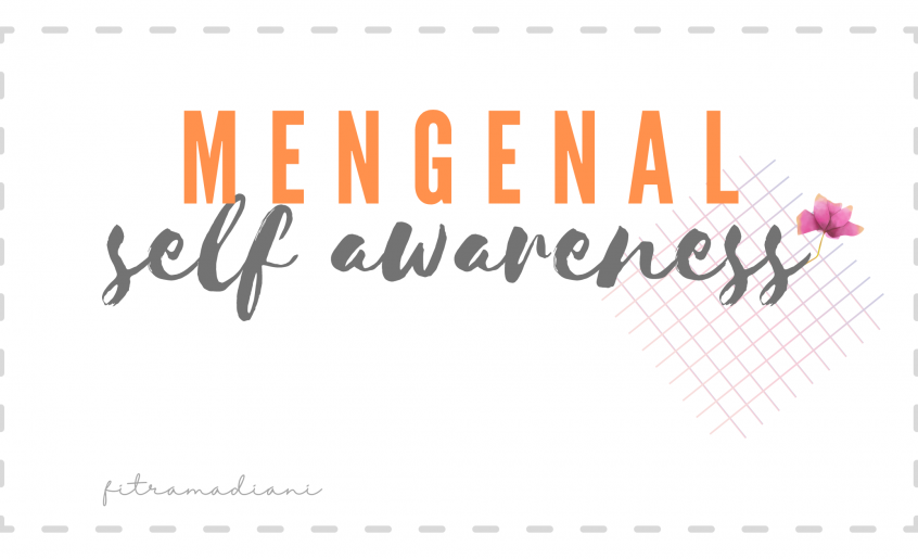 Mengenal Self Awareness